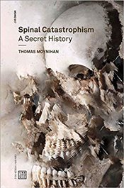 Spinal Catastrophism : A Secret History (Urbanomic / Mono (7)) - Moynihan, Thomas