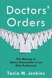 Doctors Orders : The Making of Status Hierarchies in an Elite Profession - Jenkins, Tania M.