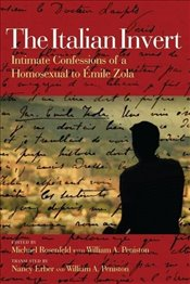 Italian Invert : Intimate Confessions of a Homosexual to Emile Zola - Rosenfeld, Michael