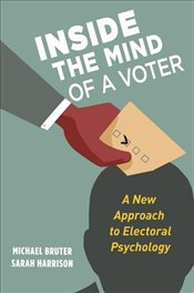 Inside the Mind of a Voter : A New Approach to Electoral Psychology - Harrison, Sarah