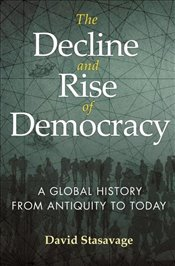 Decline and Rise of Democracy : A Global History From Antiquity to Today  - Stasavage, David
