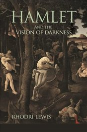 Hamlet and the Vision of Darkness - Lewis, Rhodri