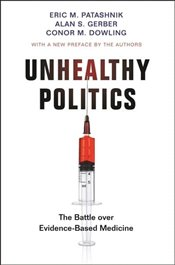 Unhealthy Politics : The Battle Over Evidence-Based Medicine - Dowling, Conor M.