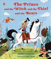 Prince and the Witch and the Thief and the Bears - Chisholm, Alastair