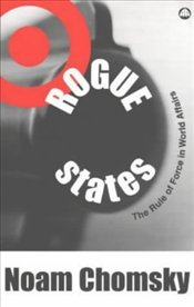 Rogue States : Rule of Force in World Affairs - Chomsky, Noam