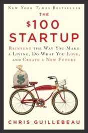 $100 Startup : Reinvent The Way You Make A Living, Do What You Love, And Create A New Future - Guillebeau, Chris