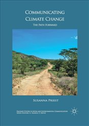 Communicating Climate Change : The Path Forward  - Priest, Susanna Hornig