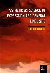 Æsthetic as Science of Expression and General Linguistic - Croce, Benedetto