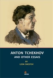 Anton Tchekhov and Other Essais - Shestov, Leon