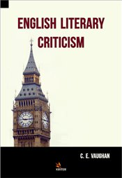 English Literary Criticism - Vaughan, C. E.