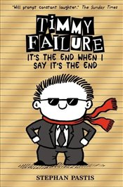 Timmy Failure : Its the end When I Say Its the end - Pastis, Stephan