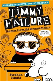 Timmy Failure : The Book Youre Not Supposed to Have - Pastis, Stephan