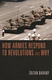 How Armies Respond to Revolutions and Why - BARANY, ZOLTAN