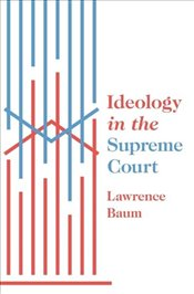 Ideology in the Supreme Court - Baum, Lawrence