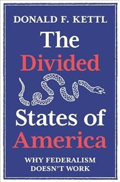 Divided States of America : Why Federalism Doesnt Work - Kettl, Donald F.