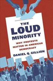 Loud Minority : Why Protests Matter in American Democracy  - Gillion, Daniel Q.