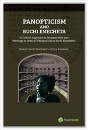 Panopticism and Buchi Emecheta : A Critical Approach to Women's Role and Marriage in Terms of Panop - Tanrıtanır, Bülent Cercis