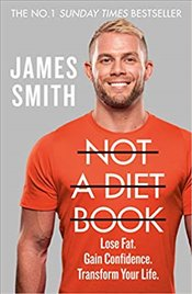 Not A Diet Book : Lose Fat Gain Confidence Transform Your Life - Smith, James