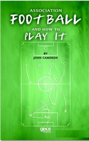Association Football and How to Play It - Cameron, John