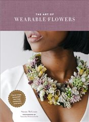 Art of Wearable Flowers : Floral Rings Bracelets Earrings Necklaces and More - McLeary, Susan