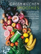 Green Kitchen Smoothies : Healthy And Colourful Smoothies For Everyday - Vindahl, Luise