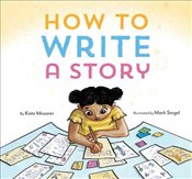 How to Write a Story - Messner, Kate