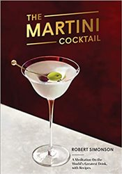 Martini Cocktail : A Meditation On The Worlds Greatest Drink, With Recipes - Simonson, Robert