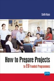 How to Prepare Projects to EU Funded Programmes - Kaya, Salih