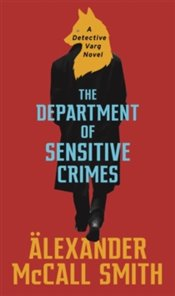Department Of Sensitive Crimes : A Detective Varg Novel - Smith, Alexander McCall