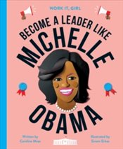 Become A Leader Like : Michelle Obama : Work It, Girl - Moss, Caroline