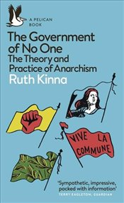 Government of No One : The Theory and Practice of Anarchism - Kinna, Ruth