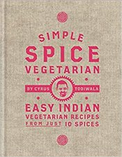 Simple Spice Vegetarian : Easy Indian Vegetarian Recipes From Just 10 Spices - Todiwala, Cyrus