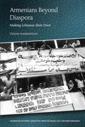 Armenians Beyond Diaspora : Making Lebanon Their Own - Nalbantian, Tsolin