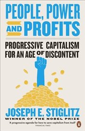 People Power and Profits : Progressive Capitalism for an Age of Discontent - Stiglitz, Joseph E.