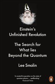 Einsteins Unfinished Revolution : The Search for What Lies Beyond the Quantum - Smolin, Lee