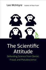 Scientific Attitude : Defending Science from Denial Fraud and Pseudoscience - McIntyre, Lee