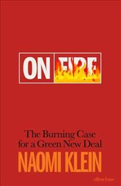 On Fire : The Burning Case for a Green New Deal - Klein, Naomi