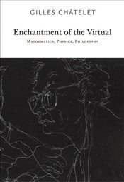 Enchantment of the Virtual : Mathematics-Physics-Philosophy - Chatelet, Gilles