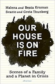 Our House Is On Fire : Scenes of a Family and a Planet in Crisis - Ernman, Malena