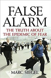 False Alarm : The Truth About The Epidemic Of Fear - Siegel, Mark