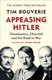 Appeasing Hitler : Chamberlain, Churchill And The Road To War - Bouverie, Tim