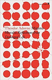 Minima Moralia : Reflections From Damaged Life - Adorno, Theodor W.