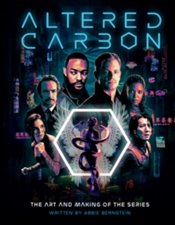 Altered Carbon : The Art And Making Of The Series - Bernstein, Abbie