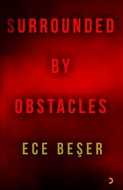 Surrounded by Obstacles - Beşer, Ece
