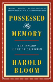 Possessed By Memory : The Inward Light Of Criticism - Bloom, Harold