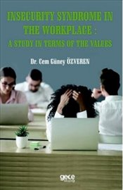 Insecurity Syndrome in the Workplace : A Study in Terms of the Values - Özveren, Cem Güney