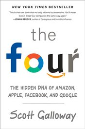 Four : How Amazon, Apple, Facebook and Google Divided and Conquered the World - Galloway, Scott
