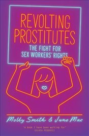 Revolting Prostitutes : The Fight for Sex Workers Rights - Smith, Molly