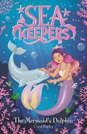 Sea Keepers : The Mermaids Dolphin  - Ripley, Coral