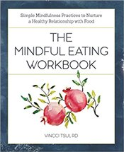 Mindful Eating Workbook : Simple Mindfulness Practices to Nurture a Healthy Relationship with Food - Tsui, Vincci